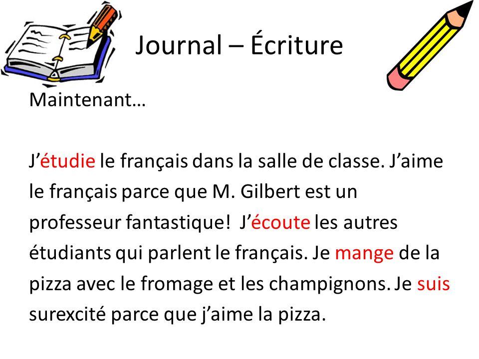Journal – Écriture Maintenant… Jétudie le français dans la salle de classe. Jaime le français parce que M. Gilbert est un professeur fantastique! Jéco