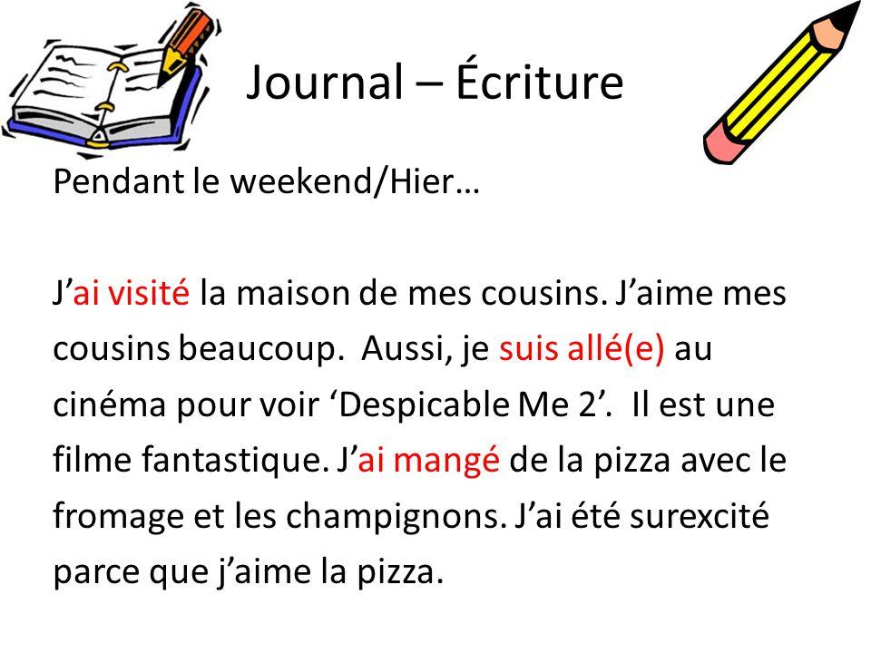 Journal – Écriture Pendant le weekend/Hier… Jai visité la maison de mes cousins. Jaime mes cousins beaucoup. Aussi, je suis allé(e) au cinéma pour voi