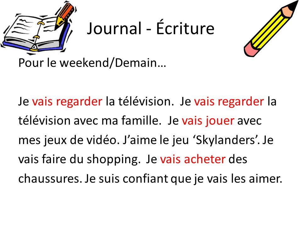 Journal - Écriture Pour le weekend/Demain… Je vais regarder la télévision. Je vais regarder la télévision avec ma famille. Je vais jouer avec mes jeux