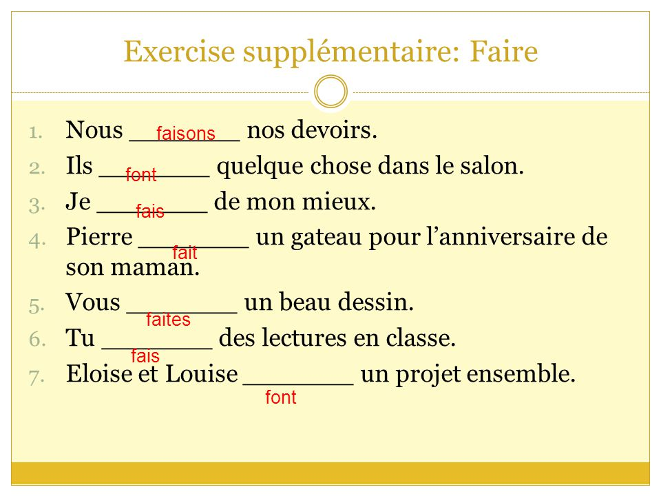 Exercise supplémentaire: Faire 1. Nous _______ nos devoirs.