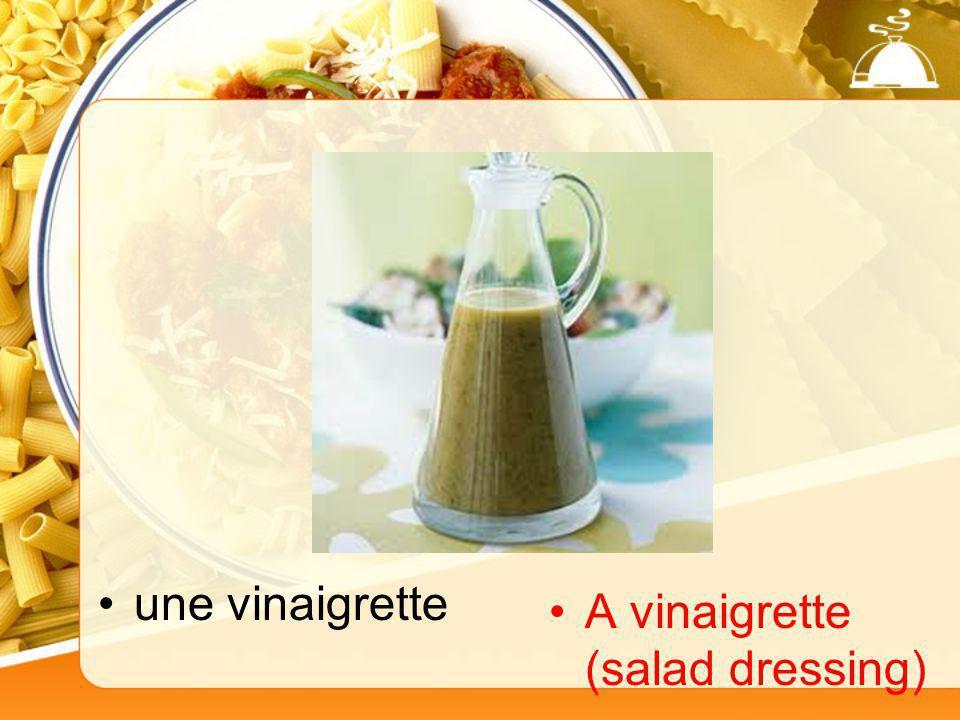 une vinaigrette A vinaigrette (salad dressing)