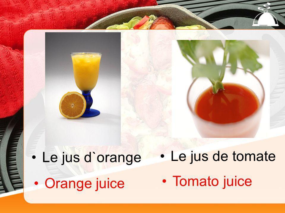 Le jus d`orange Orange juice Le jus de tomate Tomato juice