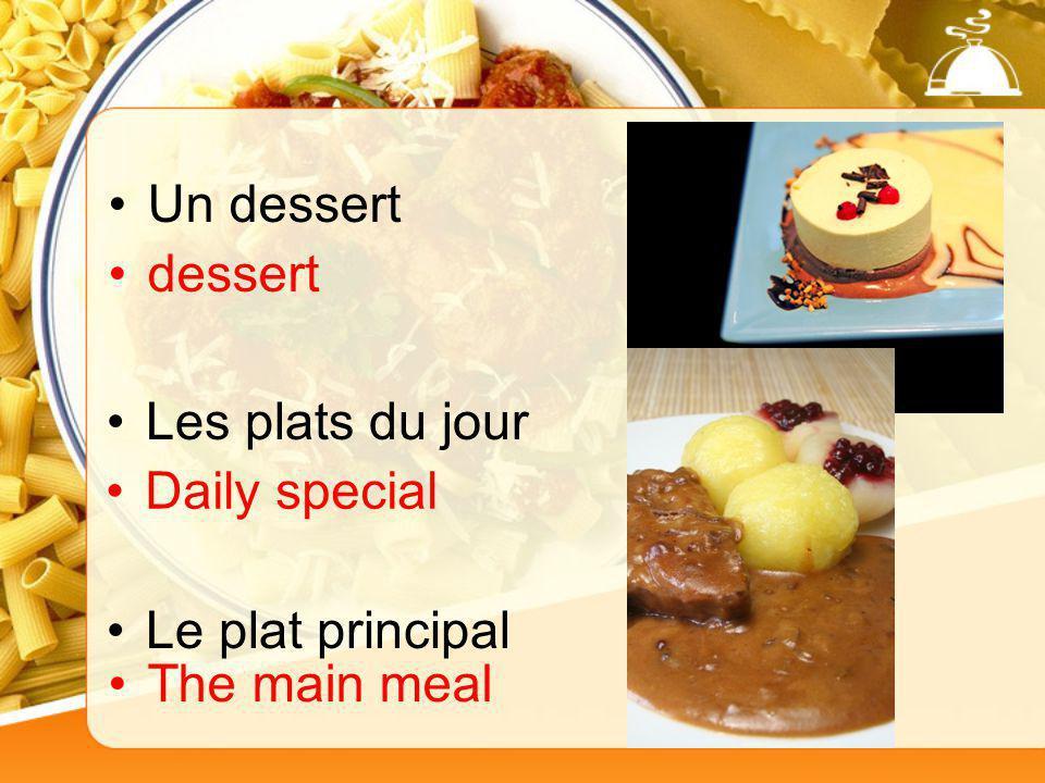Le plat principal The main meal Un dessert Les plats du jour dessert Daily special