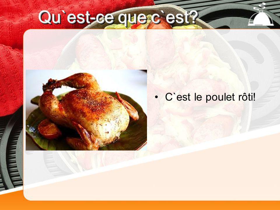 Qu`est-ce que c`est? C`est le poulet rôti!