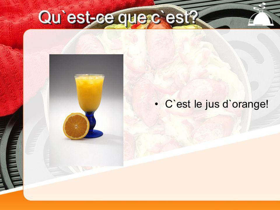 Qu`est-ce que c`est? C`est le jus d`orange!