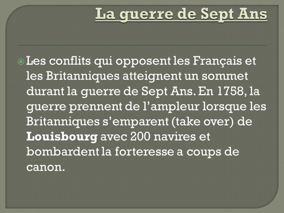 Les conflits qui opposent les Français et les Britanniques atteignent un sommet durant la guerre de Sept Ans. En 1758, la guerre prennent de lampleur
