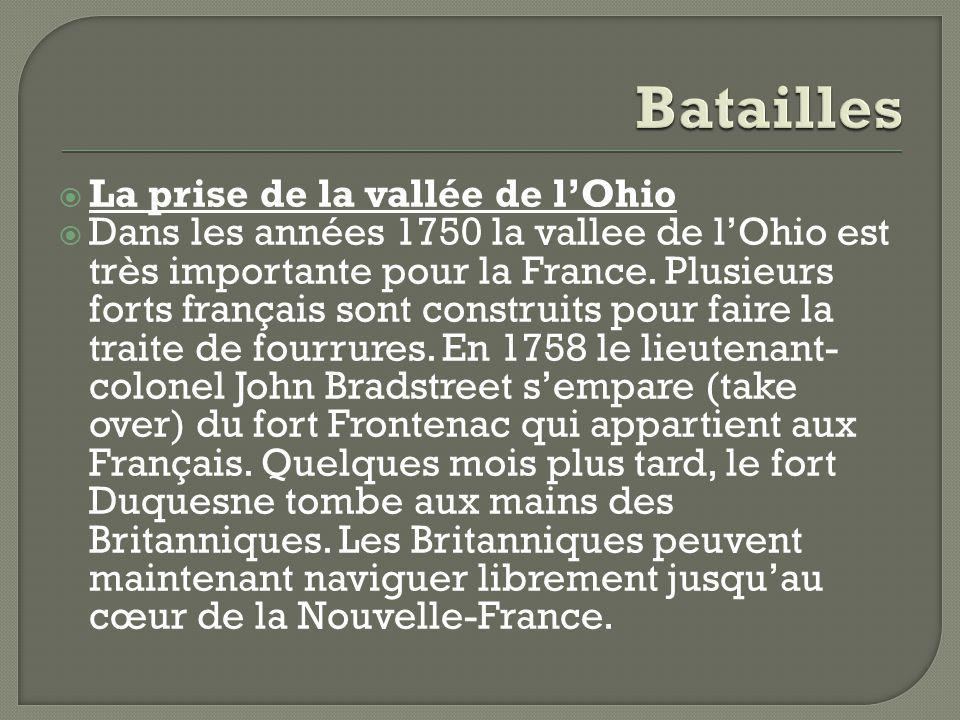 La prise de la vallée de lOhio Dans les années 1750 la vallee de lOhio est très importante pour la France. Plusieurs forts français sont construits po