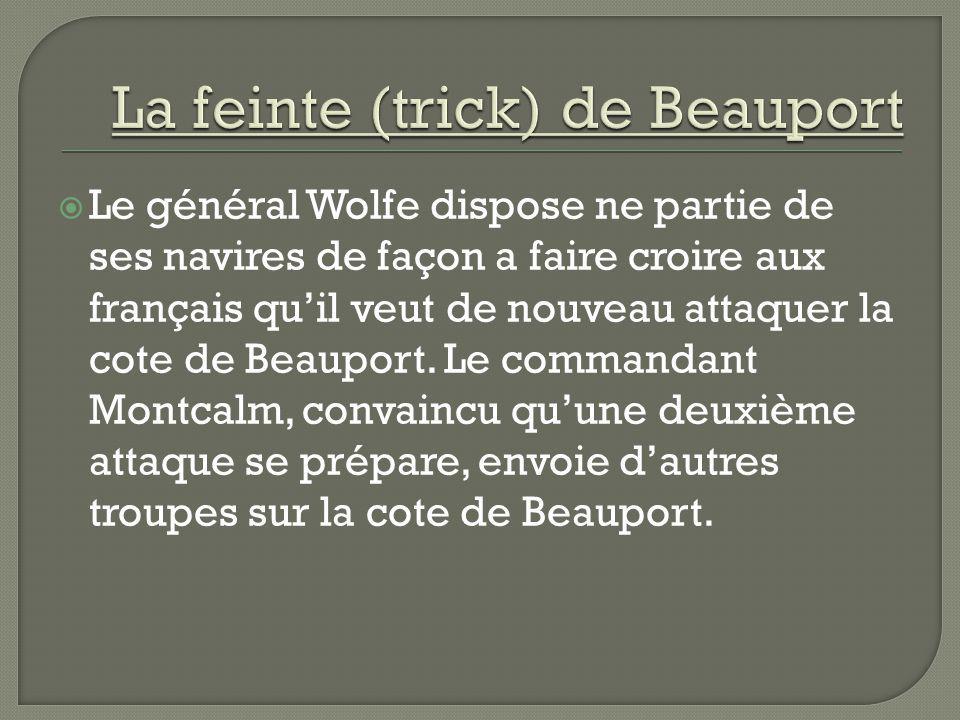 Le général Wolfe dispose ne partie de ses navires de façon a faire croire aux français quil veut de nouveau attaquer la cote de Beauport. Le commandan