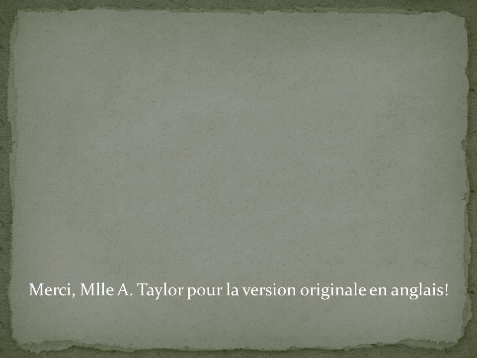 Merci, Mlle A. Taylor pour la version originale en anglais!