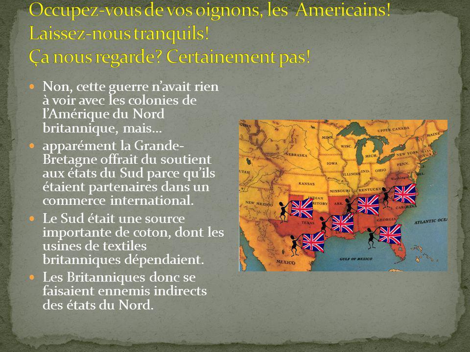 Non, cette guerre navait rien à voir avec les colonies de lAmérique du Nord britannique, mais...
