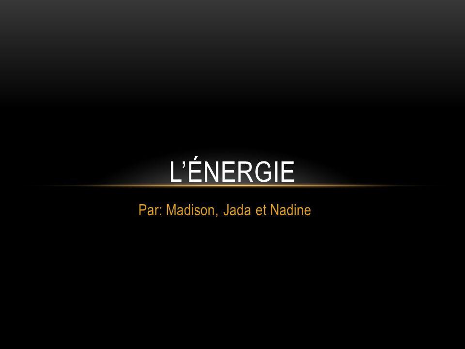 Par: Madison, Jada et Nadine LÉNERGIE