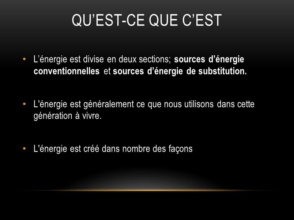 QUEST-CE QUE CEST Lénergie est divise en deux sections; sources dénergie conventionnelles et sources dénergie de substitution. L'énergie est généralem