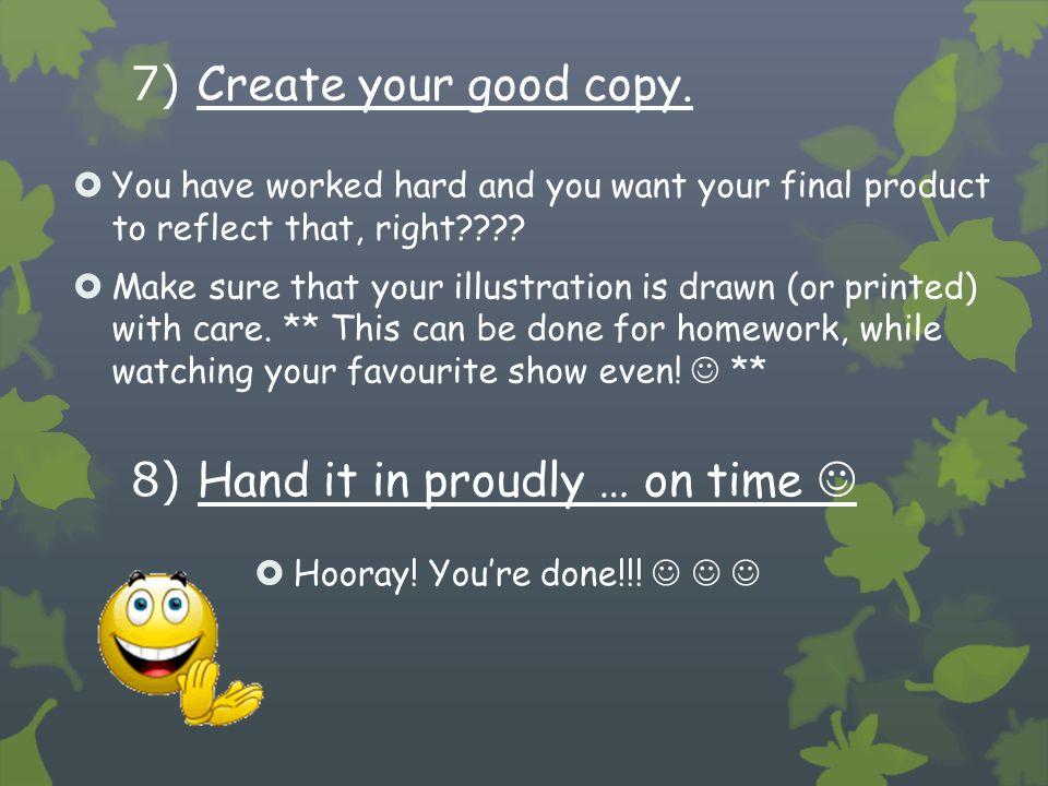 7) Create your good copy.