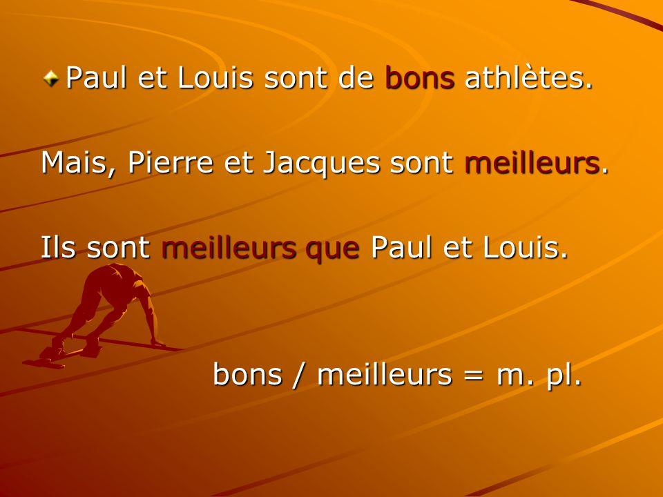 Paul et Louis sont de bons athlètes. Mais, Pierre et Jacques sont meilleurs. Ils sont meilleurs que Paul et Louis. bons / meilleurs = m. pl.