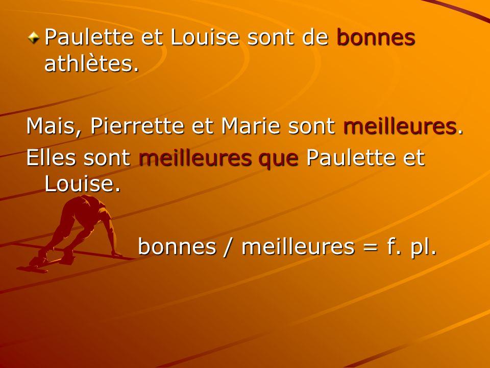 Paulette et Louise sont de bonnes athlètes. Mais, Pierrette et Marie sont meilleures. Elles sont meilleures que Paulette et Louise. bonnes / meilleure