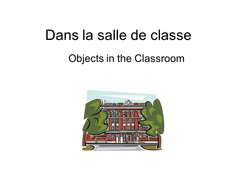 Dans la salle de classe Objects in the Classroom