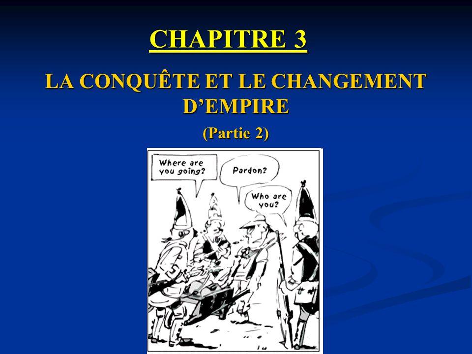 CHAPITRE 3 LA CONQUÊTE ET LE CHANGEMENT DEMPIRE (Partie 2)