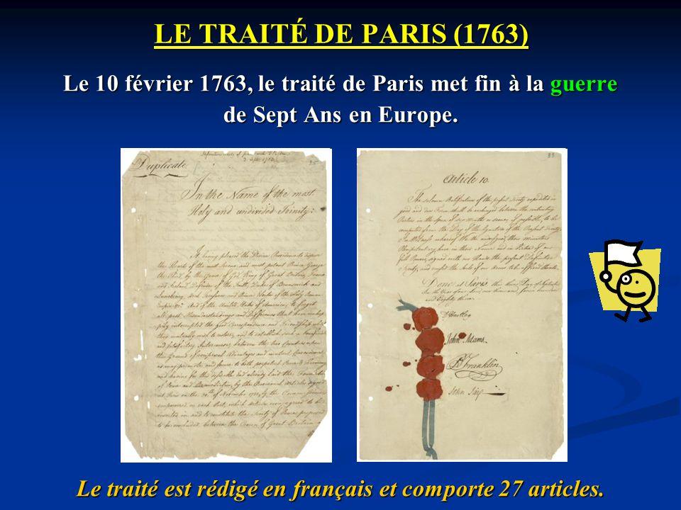 LE TRAITÉ DE PARIS (1763) Le 10 février 1763, le traité de Paris met fin à la guerre de Sept Ans en Europe. Le traité est rédigé en français et compor