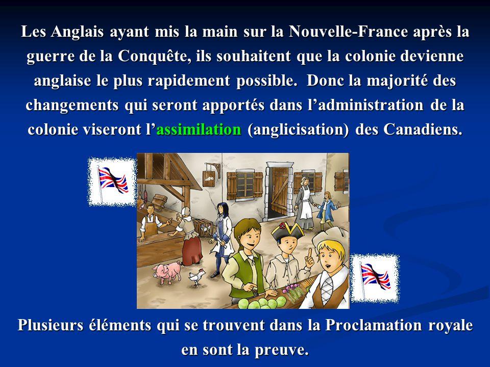 Les Anglais ayant mis la main sur la Nouvelle-France après la guerre de la Conquête, ils souhaitent que la colonie devienne anglaise le plus rapidemen