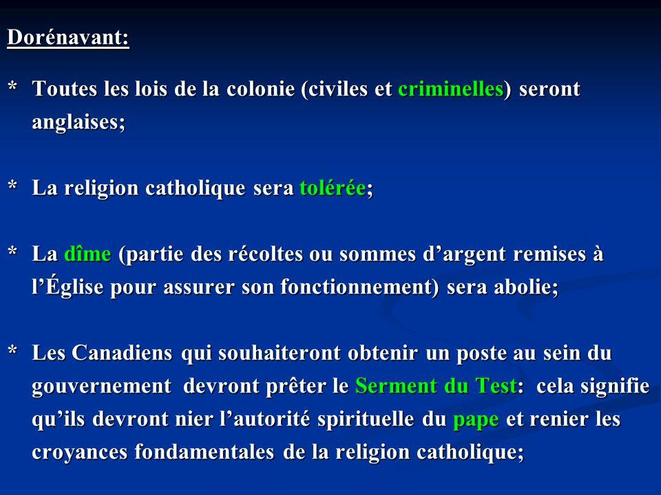 Dorénavant: *Toutes les lois de la colonie (civiles et criminelles) seront anglaises; *La religion catholique sera tolérée; *La dîme (partie des récol
