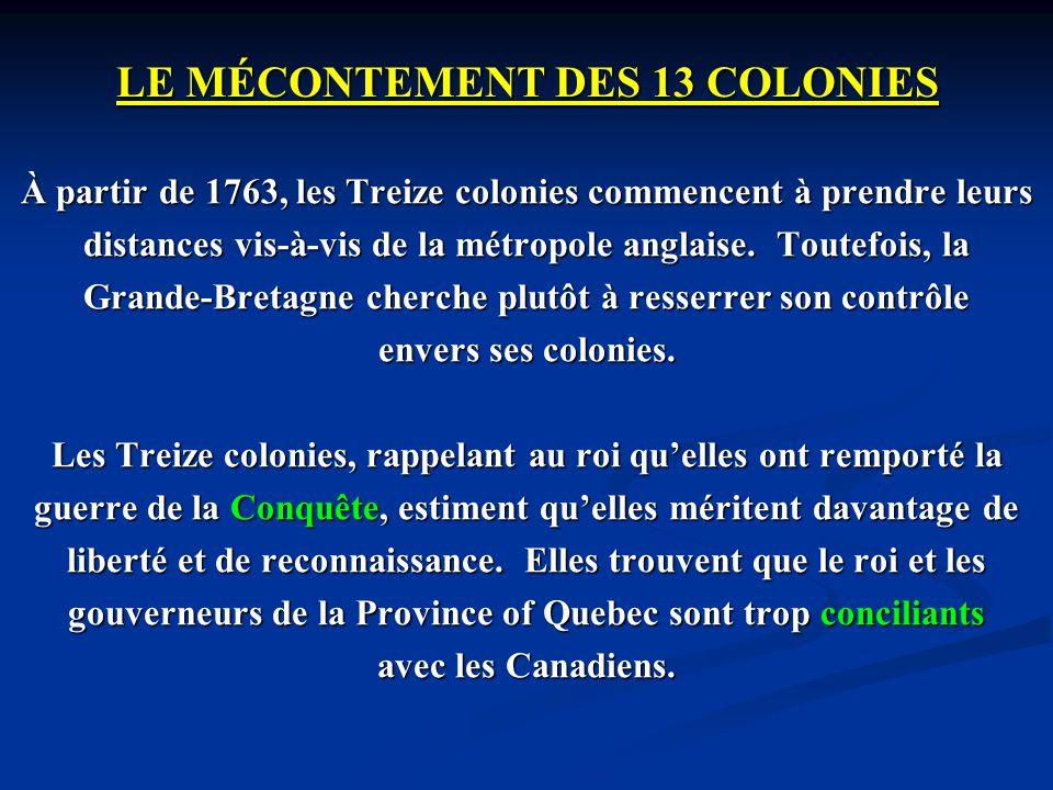 LE MÉCONTEMENT DES 13 COLONIES À partir de 1763, les Treize colonies commencent à prendre leurs distances vis-à-vis de la métropole anglaise. Toutefoi