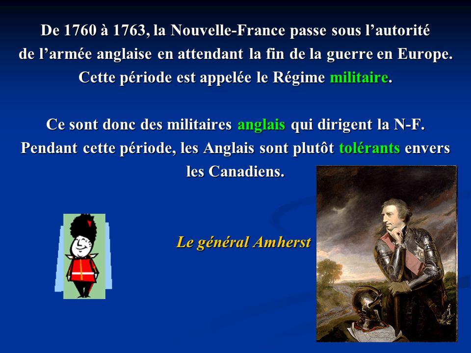 De 1760 à 1763, la Nouvelle-France passe sous lautorité de larmée anglaise en attendant la fin de la guerre en Europe. Cette période est appelée le Ré