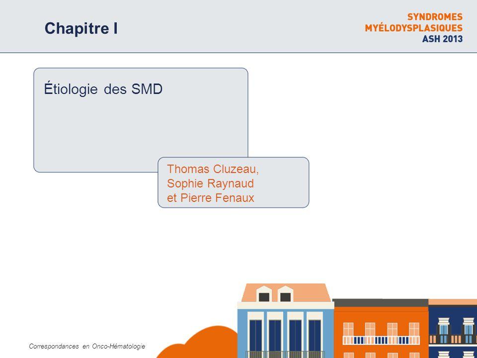 Correspondances en Onco-Hématologie Chapitre I Étiologie des SMD Thomas Cluzeau, Sophie Raynaud et Pierre Fenaux