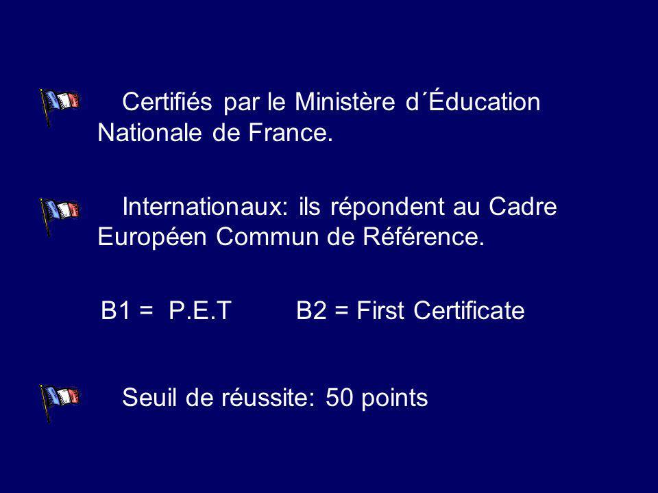 Certifiés par le Ministère d´Éducation Nationale de France. Internationaux: ils répondent au Cadre Européen Commun de Référence. B1 = P.E.T B2 = First