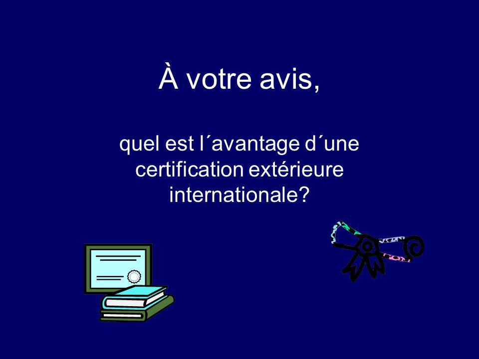 À votre avis, quel est l´avantage d´une certification extérieure internationale?