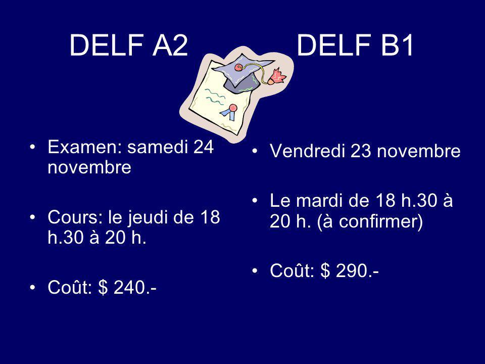 DELF A2 DELF B1 Examen: samedi 24 novembre Cours: le jeudi de 18 h.30 à 20 h. Coût: $ 240.- Vendredi 23 novembre Le mardi de 18 h.30 à 20 h. (à confir