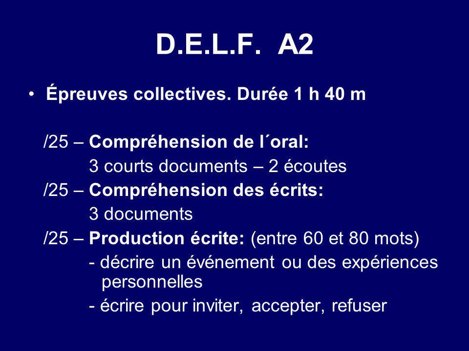 D.E.L.F. A2 Épreuves collectives. Durée 1 h 40 m /25 – Compréhension de l´oral: 3 courts documents – 2 écoutes /25 – Compréhension des écrits: 3 docum