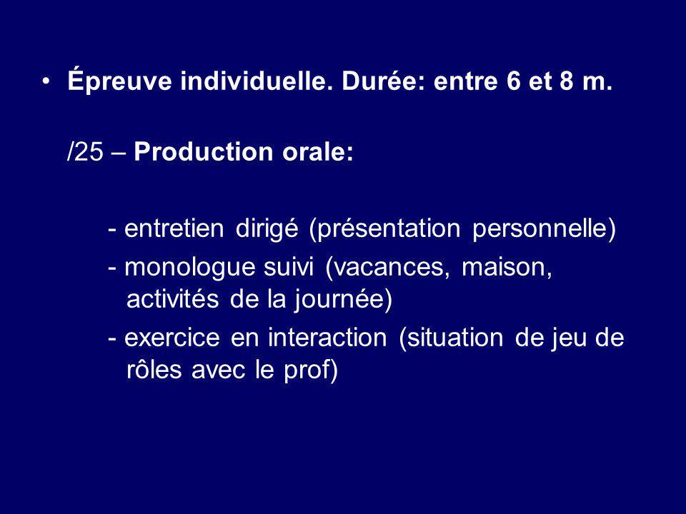 Épreuve individuelle. Durée: entre 6 et 8 m. /25 – Production orale: - entretien dirigé (présentation personnelle) - monologue suivi (vacances, maison