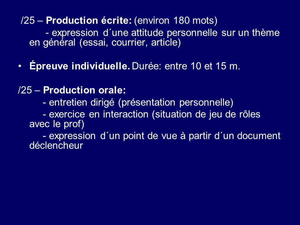 /25 – Production écrite: (environ 180 mots) - expression d´une attitude personnelle sur un thème en général (essai, courrier, article) Épreuve individ
