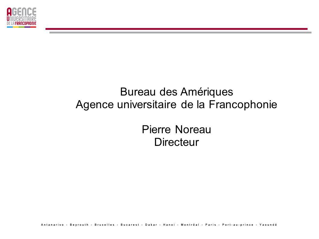 Bureau des Amériques Agence universitaire de la Francophonie Pierre Noreau Directeur