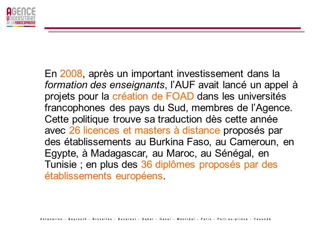 En 2008, après un important investissement dans la formation des enseignants, lAUF avait lancé un appel à projets pour la création de FOAD dans les universités francophones des pays du Sud, membres de lAgence.