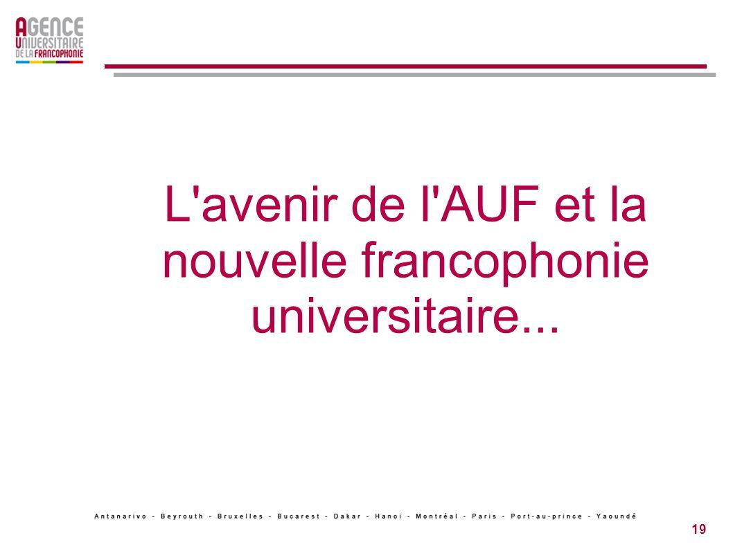 19 L avenir de l AUF et la nouvelle francophonie universitaire...