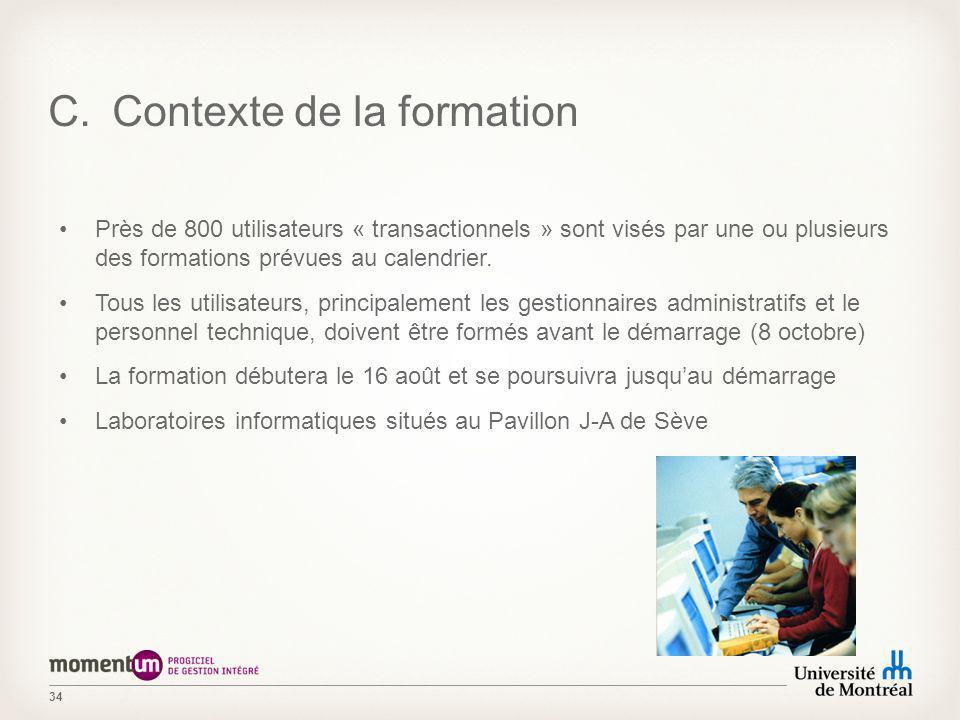 34 C.Contexte de la formation Près de 800 utilisateurs « transactionnels » sont visés par une ou plusieurs des formations prévues au calendrier.