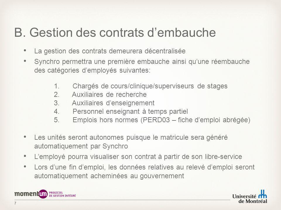 7 B. Gestion des contrats dembauche La gestion des contrats demeurera décentralisée Synchro permettra une première embauche ainsi quune réembauche des