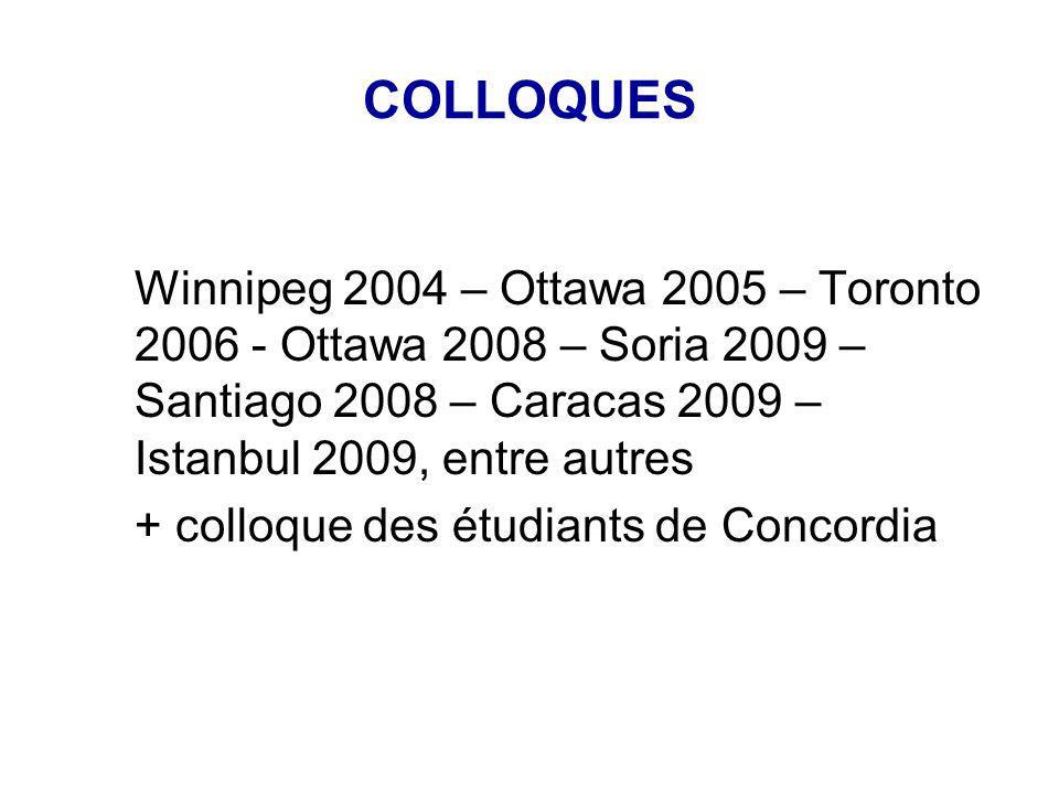 COLLOQUES Winnipeg 2004 – Ottawa 2005 – Toronto 2006 - Ottawa 2008 – Soria 2009 – Santiago 2008 – Caracas 2009 – Istanbul 2009, entre autres + colloque des étudiants de Concordia