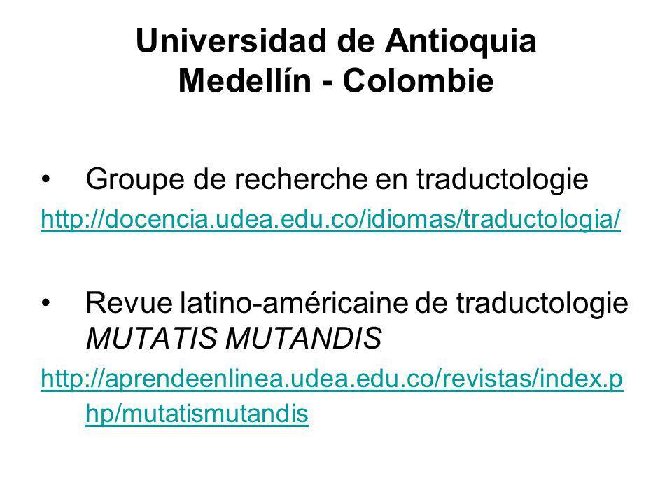 Universidad de Antioquia Medellín - Colombie Groupe de recherche en traductologie http://docencia.udea.edu.co/idiomas/traductologia/ Revue latino-américaine de traductologie MUTATIS MUTANDIS http://aprendeenlinea.udea.edu.co/revistas/index.p hp/mutatismutandis