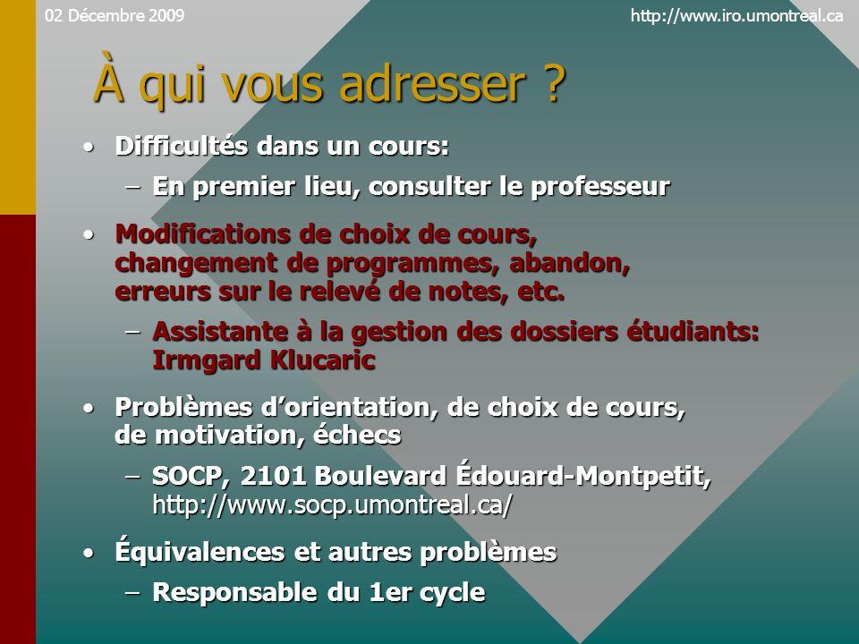 http://www.iro.umontreal.ca À qui vous adresser ? Difficultés dans un cours:Difficultés dans un cours: –En premier lieu, consulter le professeur Modif