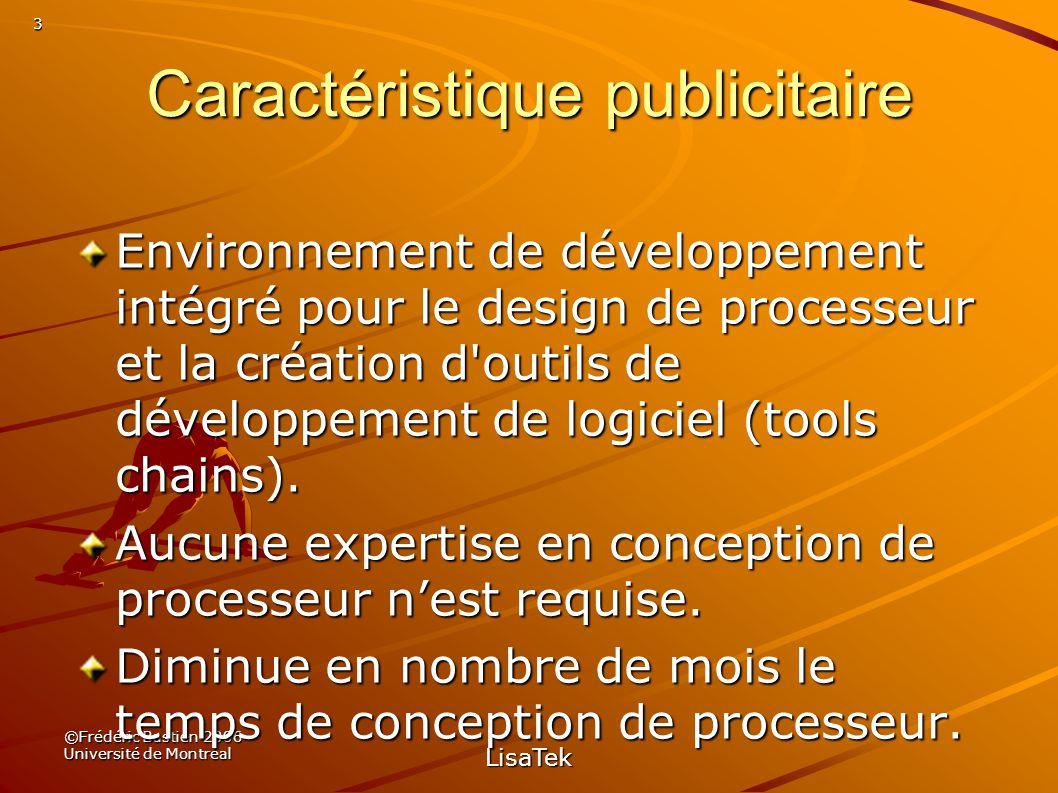 3 ©Frédéric Bastien 2006 Université de Montréal LisaTek Caractéristique publicitaire Environnement de développement intégré pour le design de processeur et la création d outils de développement de logiciel (tools chains).