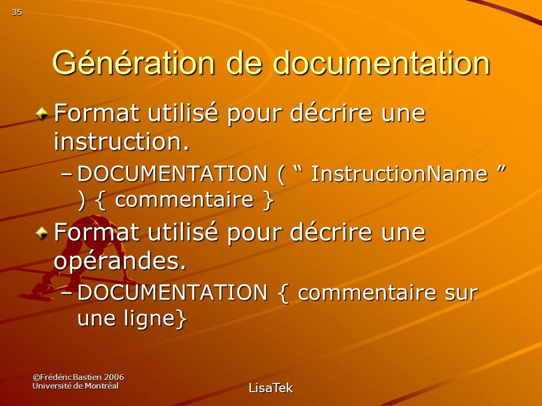 35 ©Frédéric Bastien 2006 Université de Montréal LisaTek Génération de documentation Format utilisé pour décrire une instruction.