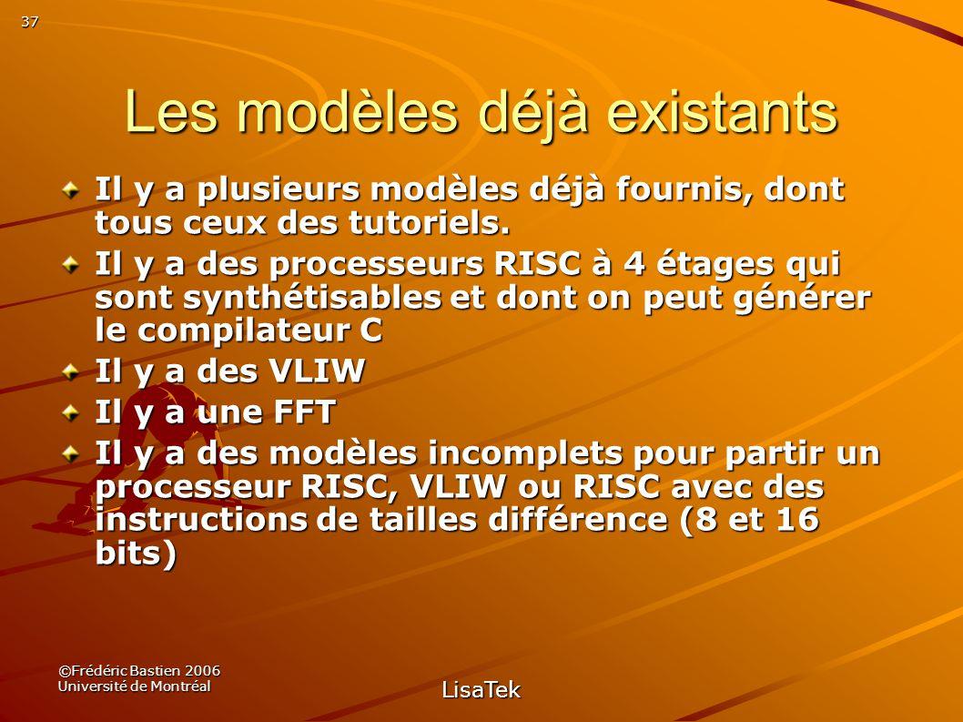 37 ©Frédéric Bastien 2006 Université de Montréal LisaTek Les modèles déjà existants Il y a plusieurs modèles déjà fournis, dont tous ceux des tutoriels.