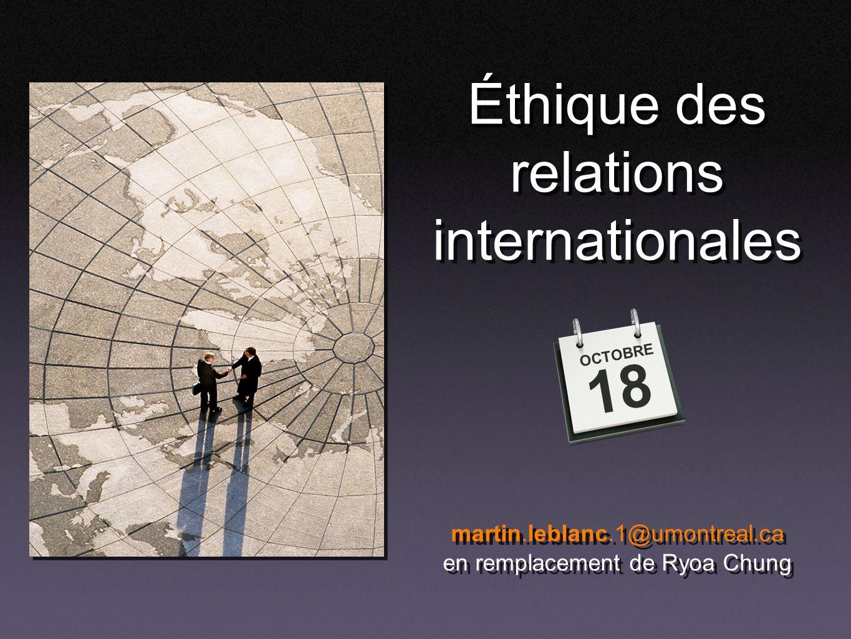 Éthique des relations internationales martin.leblanc.1@umontreal.ca en remplacement de Ryoa Chung martin.leblanc.1@umontreal.ca en remplacement de Ryoa Chung OCTOBRE 18