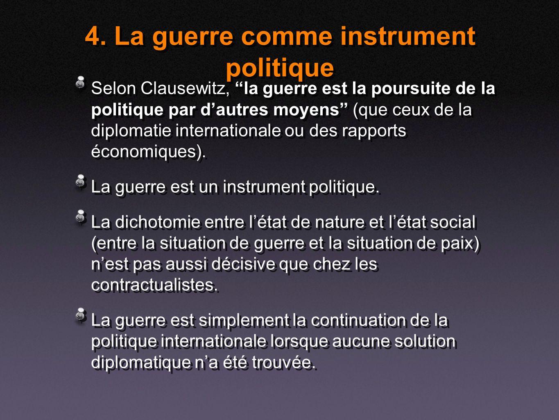 4. La guerre comme instrument politique Selon Clausewitz, la guerre est la poursuite de la politique par dautres moyens (que ceux de la diplomatie int