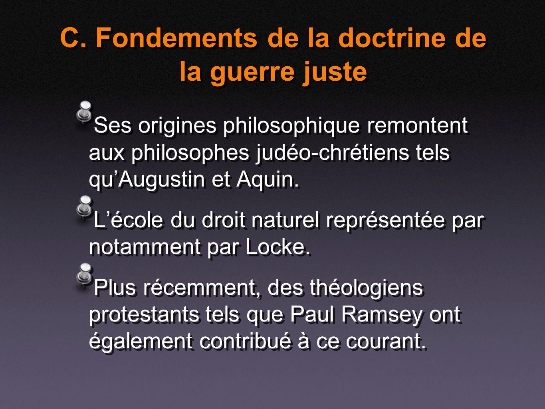 C. Fondements de la doctrine de la guerre juste Ses origines philosophique remontent aux philosophes judéo-chrétiens tels quAugustin et Aquin. Lécole