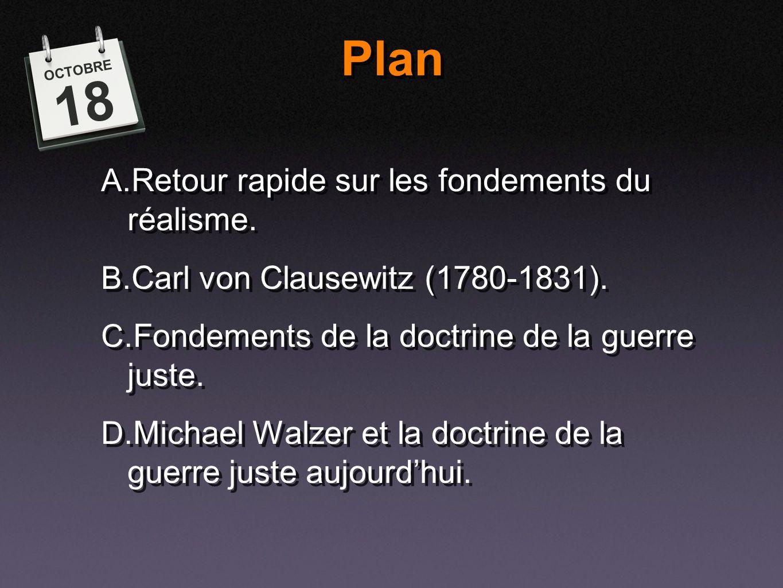 A. Retour rapide sur les fondements du réalisme. B. Carl von Clausewitz (1780-1831). C. Fondements de la doctrine de la guerre juste. D. Michael Walze