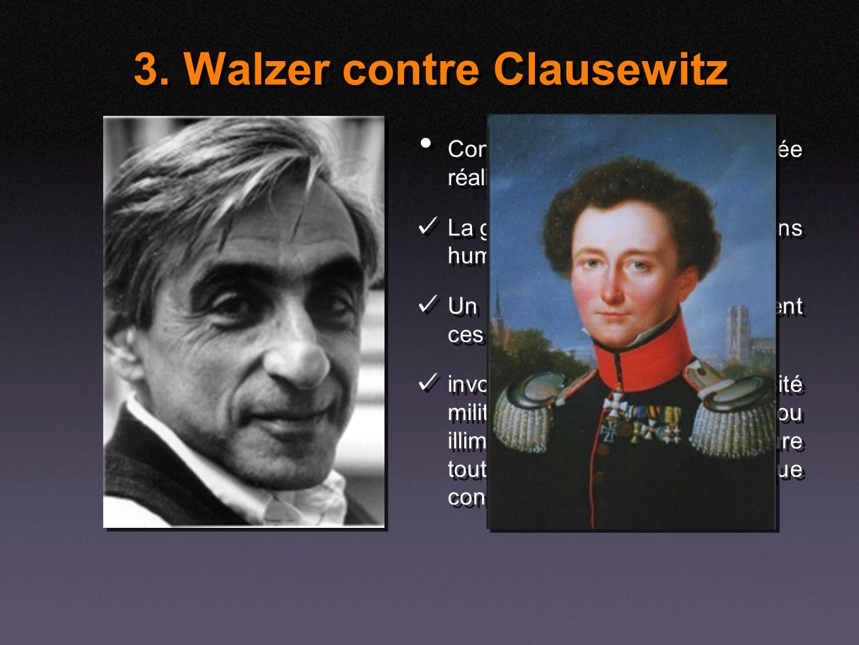 3. Walzer contre Clausewitz Contradiction dans la pensée réaliste: La guerre obéit à des conventions humaines. Un ensemble de choix façonnent ces conv