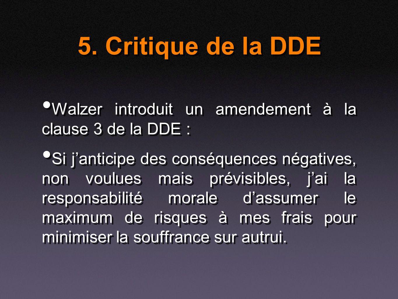 5. Critique de la DDE Walzer introduit un amendement à la clause 3 de la DDE : Si janticipe des conséquences négatives, non voulues mais prévisibles,